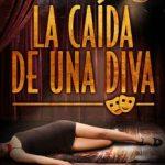 Leer La Caída de una Diva – Raúl Garbantes (Online)