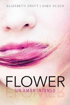 Flower. Un amor intenso - Elizabeth Craft & Shea Olsen