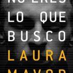Leer No eres lo que busco – Laura Mavor (Online)