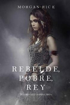 Rebelde, Pobre, Rey - Morgan Rice