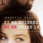 Leer Si me quieres, no me dejes ir – Amabile Giusti (Online)