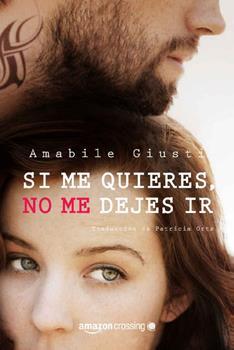 Si me quieres, no me dejes ir - Amabile Giusti
