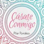 Leer Cásate conmigo – Pilar Parralejo (Online)