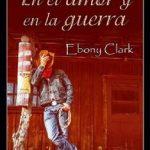 Leer En el amor y en la guerra – Ebony Clark (Online)