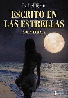 Leer Escrito en las estrellas: Sol y Luna, 2 - Isabel Keats (Online)