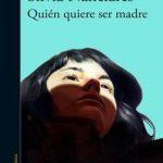 Leer Quién quiere ser madre – Silvia Nanclares (Online)