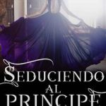 Leer Seduciendo Al Principe – Amanda J. Queiroz (Online)