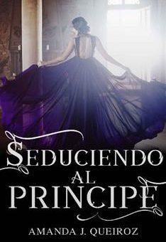 Seduciendo Al Principe (Seduciendo a La Corona No 1) - Amanda J. Queiroz