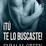 Leer ¡Tú te lo buscaste! (Libro 1) – Emma Green (Online)