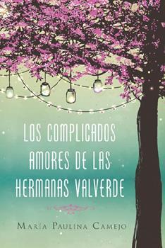 complicados amores de las hermanas Valverde, Los - Maria Paulina Camejo