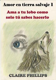 Ama a tu lobo como solo tu sabes hacerlo - Claire Phillips