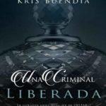 Leer Una criminal liberada – Kris Buendia (Online)