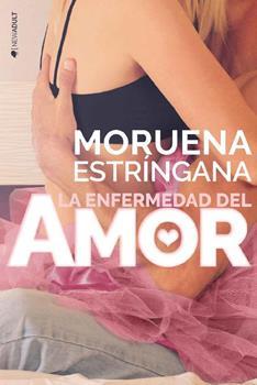 enfermedad del amor, La - Moruena Estringana