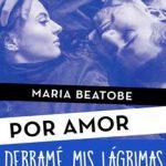 Leer Derramé mis lágrimas (Por amor) – María Beatobe (Online)