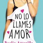 Leer No lo llames amor – Noelia Amarillo (Online)