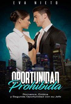 Leer Oportunidad Prohibida: Romance, Erótica y Segunda Oportunidad con su Jefe - Eva Nieto (Online)