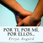 Leer Por ti, por mí, por ellos… – Freya Asgard (Online)