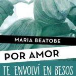 Leer Te envolví en besos (Por amor) – María Beatobe (Online)