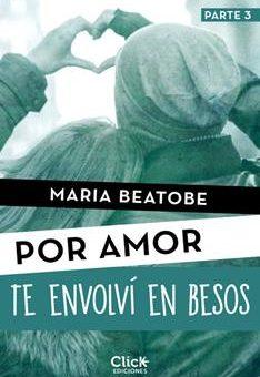 Leer Te envolví en besos (Por amor) - María Beatobe (Online)