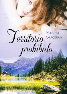 Territorio prohibido_ Las situaciones extremas sacan a flote los verdaderos sentimientos - Menchu Garceran