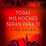 Leer Todas mis noches serán para ti – Lina Galán (Online)