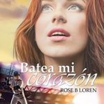 Leer Batea mi corazón – Rose B. Loren (Online)