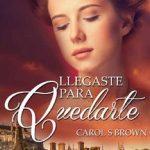 Leer Llegaste para quedarte – Carol S. Brown (Online)