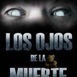 Leer LOS OJOS DE LA MUERTE: El psicothriller del que no podrás escapar – Eba Martín Muñoz (Online)