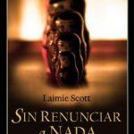 Leer Sin renunciar a nada – Laimie Scott (Online)