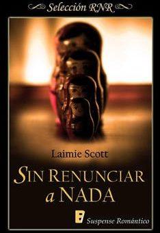 Leer Sin renunciar a nada - Laimie Scott (Online)