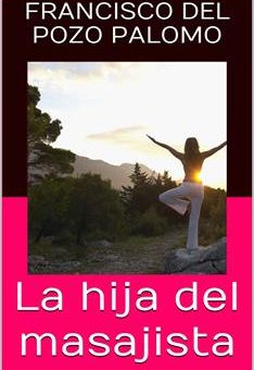 Leer La hija del masajista - Francisco Del Pozo Palomo (Online)