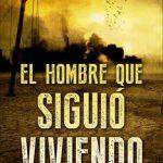 Leer El hombre que siguió viviendo – Daniel Aguirre Rodríguez (Online)