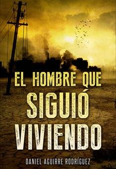 Leer El hombre que siguió viviendo - Daniel Aguirre Rodríguez (Online)