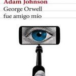 Leer George Orwell fue amigo mío – Adam Johnson (Online)