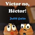 Leer ¡Héctor, Víctor no, Héctor! – Judith Galán (Online)