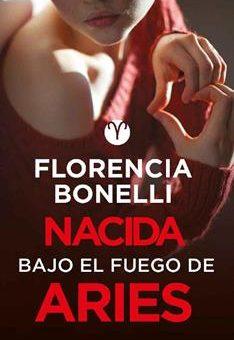 Leer Nacida bajo el fuego de Aries - Florencia Bonelli (Online)