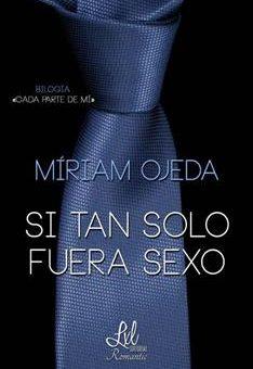 Leer Si tan solo fuera sexo - Miriam Ojeda (Online)