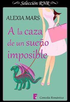 Leer A la caza de un sueño imposible - Alexia Mars (Online)
