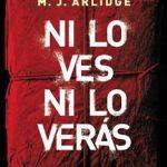 Leer Ni lo ves ni lo verás – M. J. Arlidge (Online)