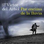 Leer Por encima de la lluvia – Víctor Del Árbol (Online)