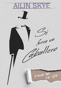 Leer Si Fuera un Caballero (Pero no lo soy) - Ailin Skye (Online)