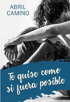 Leer Te quise como si fuera posible - Abril Camino (Online)