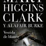 Leer Vestida de blanco – Mary Higgins Clark & Alafair Burke (Online)
