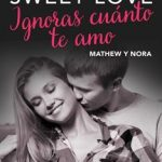 Leer Ignoras cuánto te amo. Serie Sweet love 4 – Moruena Estríngana (Online)