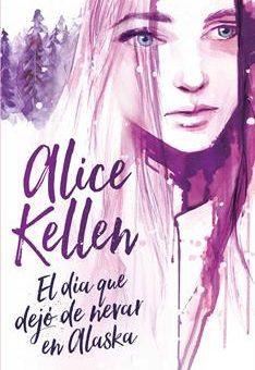 Leer El día que dejó de nevar en Alaska - Alice Kellen (Online)