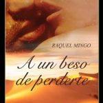 Leer A un beso de perderte – Raquel Mingo (Online)
