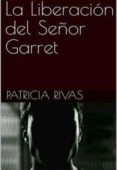 Leer La Liberación del Señor Garret - Patricia Rivas (Online)
