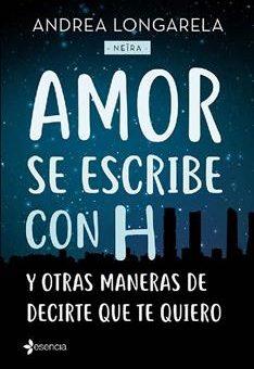 Leer Amor se escribe con H y otras maneras de decirte que te quiero - Andrea Longarela (Online)
