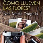 Leer ¿Has visto cómo llueven las flores? – Ana María Draghia (Online)