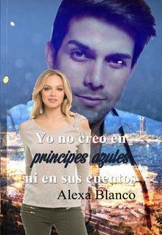 Leer Yo no creo en príncipes azules .... ni en sus cuentos. - Alexa Blanco (Online)